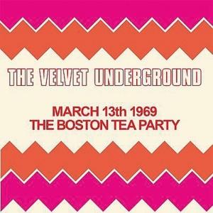 VELVET UNDERGROUND『The Boston Tea Party March 13th 1969』