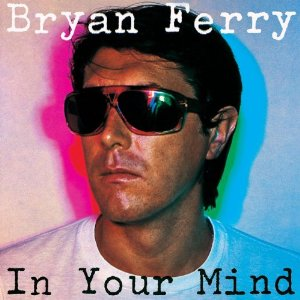 BRYAN FERRY「IN YOUR MIND」